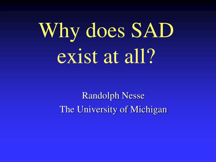 why does sad exist at all n.