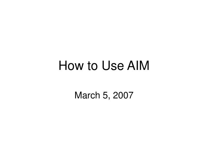 how to use aim n.