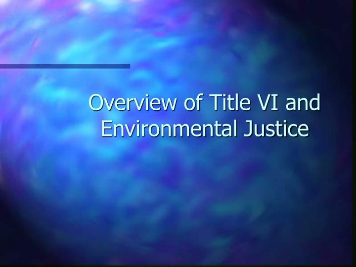 overview of title vi and environmental justice n.