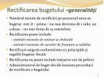 rectificarea bugetului generalit i