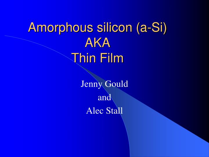 amorphous silicon a si aka thin film n.