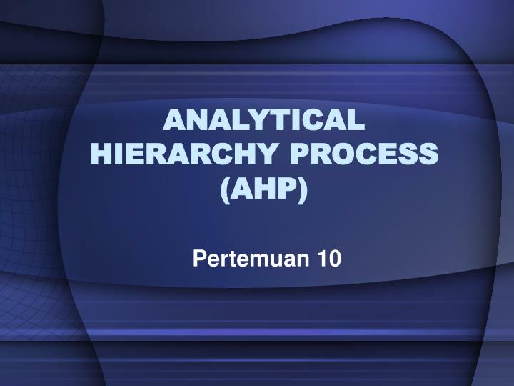 analytical hierarchy process ahp n.
