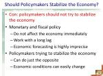 should policymakers stabilize the economy3