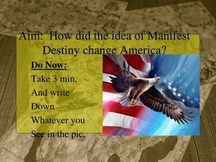 aim how did the idea of manifest destiny change america n.