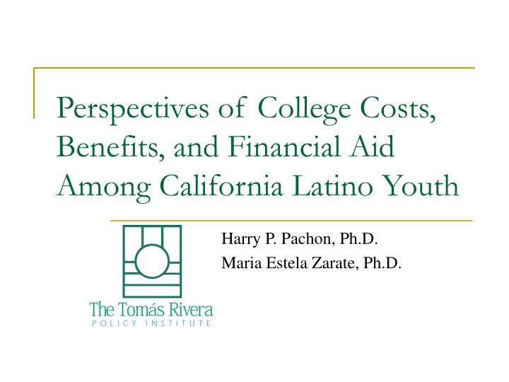 perspectives of college costs benefits and financial aid among california latino youth n.