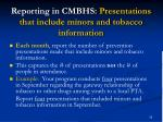 reporting in cmbhs presentations that include minors and tobacco information