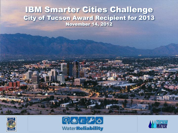 ibm smarter cities challenge city of tucson award recipient for 2013 november 14 2012 n.