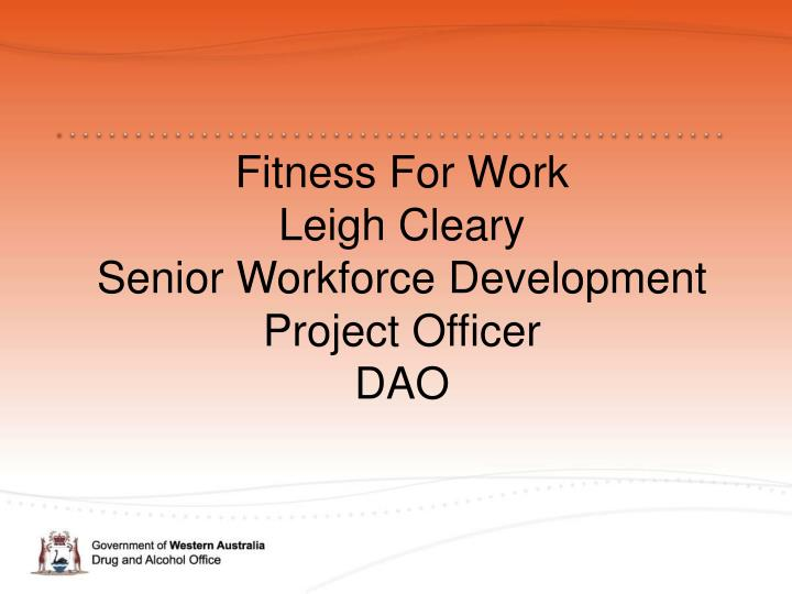 fitness for work leigh cleary senior workforce development project officer dao n.