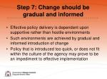 step 7 change should be gradual and informed