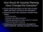 how would all hazards planning have changed the outcome