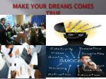 make your dreams comes true