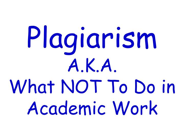 plagiarism a k a what not to do in academic work n.
