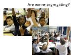 are we re segregating