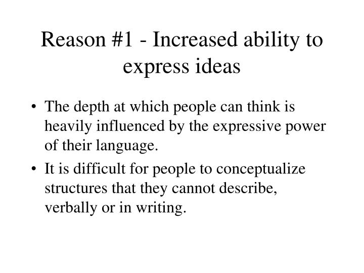 Reason #1 - Increased ability to express ideas