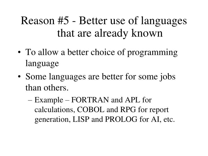 Reason #5 - Better use of languages that are already known