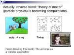actually reverse trend theory of matter particle physics is becoming computational