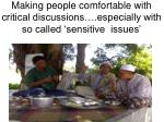 making people comfortable with critical discussions especially with so called sensitive issues