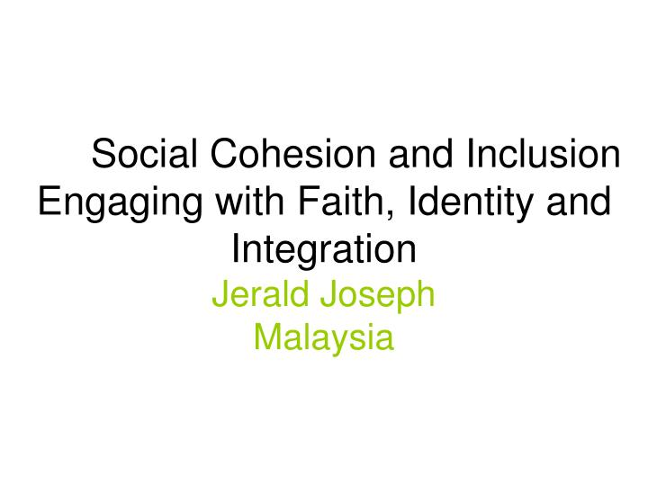 social cohesion and inclusion engaging with faith identity and integration jerald joseph malaysia n.