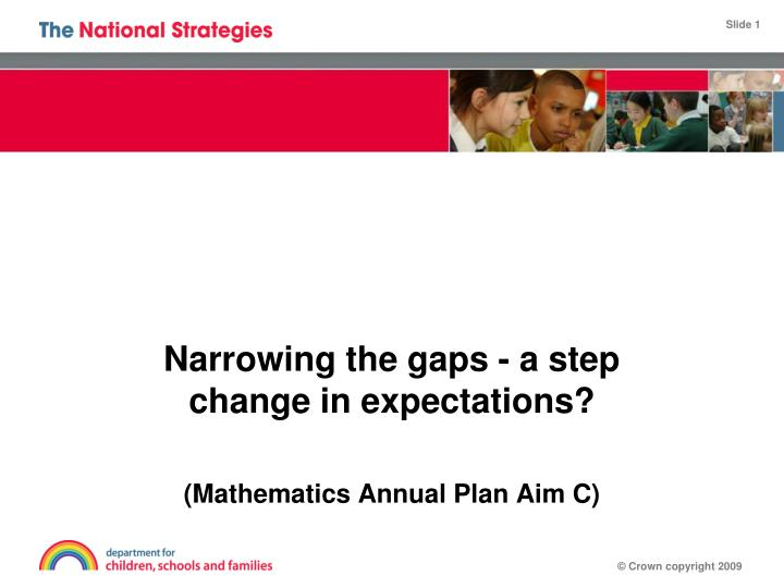 narrowing the gaps a step change in expectations mathematics annual plan aim c n.