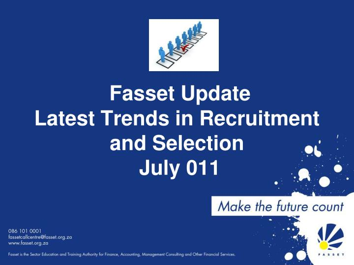 fasset update latest trends in recruitment and selection july 011 n.