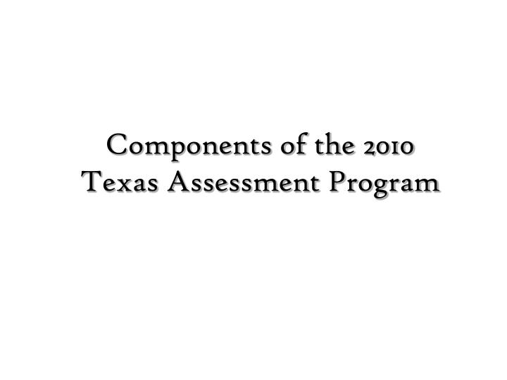 components of the 2010 texas assessment program n.