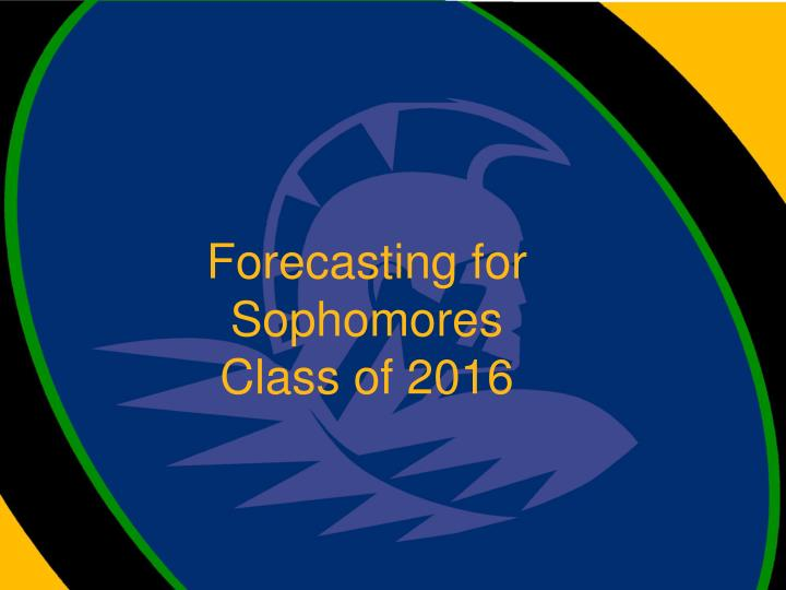 forecasting for sophomores class of 2016 n.