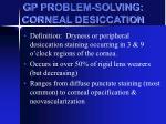 gp problem solving corneal desiccation