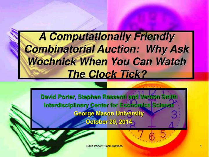 a computationally friendly combinatorial auction why ask wochnick when you can watch the clock tick n.