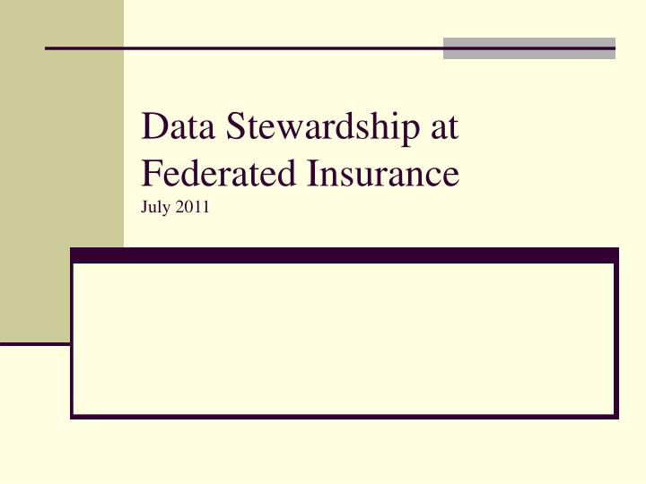 data stewardship at federated insurance july 2011 n.