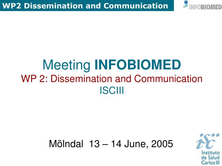 meeting infobiomed wp 2 dissemination and communication isciii n.