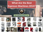 what are the best espresso machines 2014
