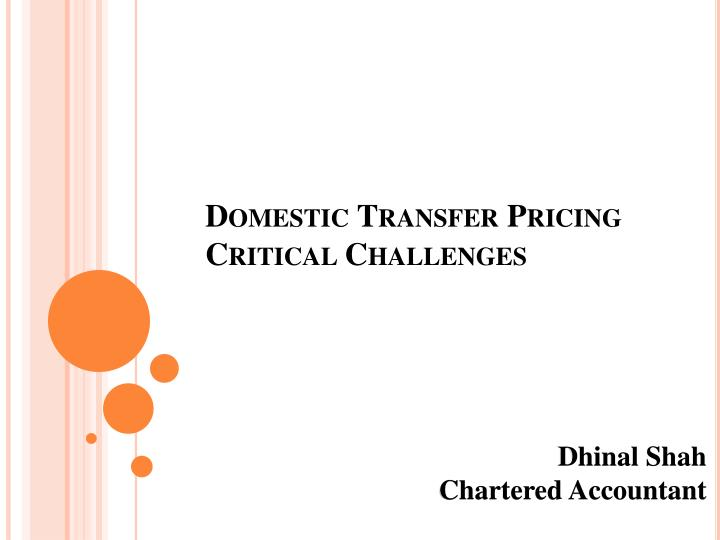 domestic transfer pricing In a second blow to chartered accountants fm has raised limit for audit of specified domestic transaction to rs 20 crore from rs 5 crore with effect from assessment year 2016-17 this may effectively take 90% assessees out of ambit of transfer pricing audit of specified domestic transaction.