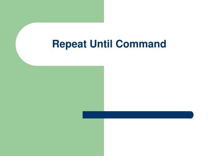 repeat until command n.