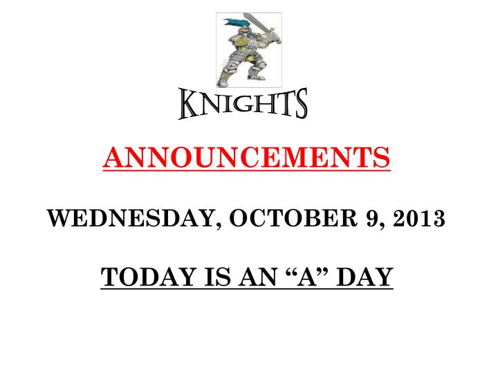 announcements wednesday october 9 2013 today is an a day n.