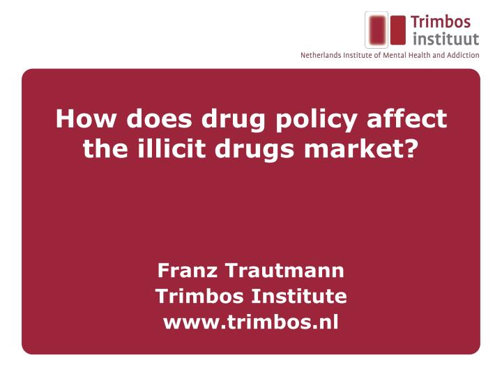 how does drug policy affect the illicit drugs market n.