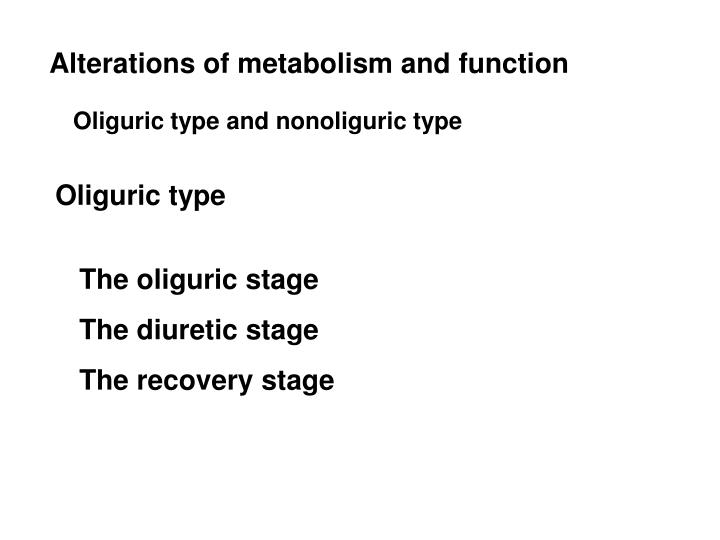 Alterations of metabolism and function