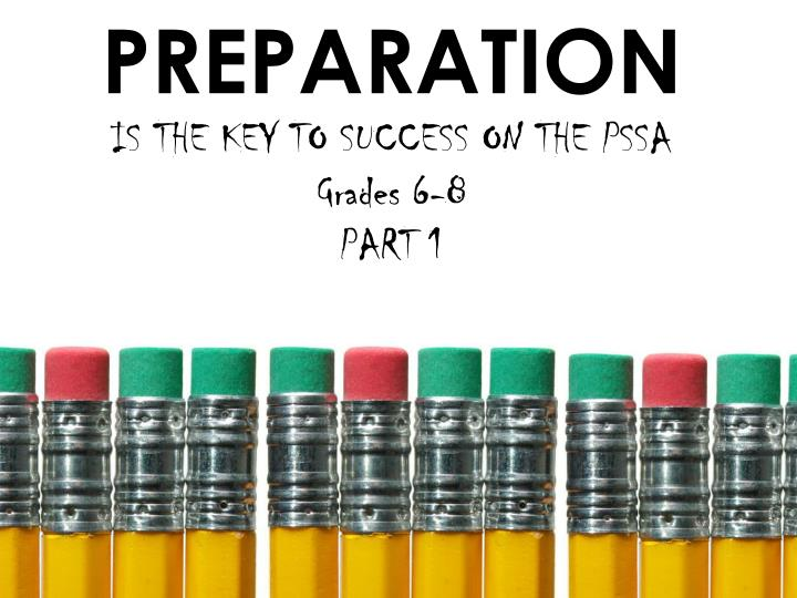 preparation is the key to success on the pssa grades 6 8 part 1 n.