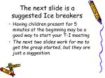 the next slide is a suggested ice breakers