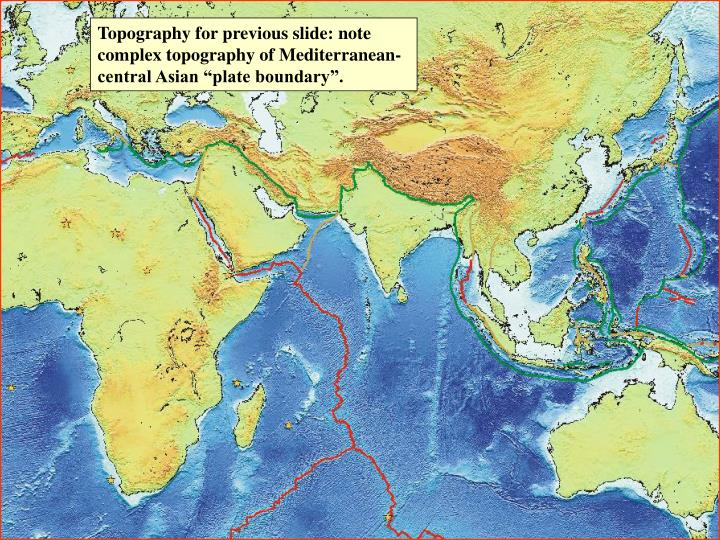 """Topography for previous slide: note complex topography of Mediterranean-central Asian """"plate boundary""""."""