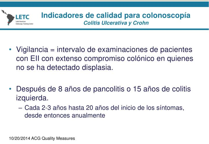 Vigilancia = intervalo de examinaciones de pacientes con EII con extenso compromiso colónico en quienes no se ha detectado displasia.