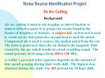 noise source identification project air arc cutting