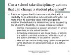 can a school take disciplinary actions that can change a student placement