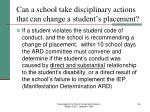 can a school take disciplinary actions that can change a student s placement