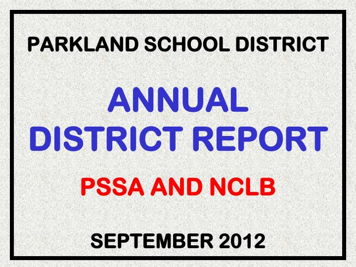 parkland school district annual district report pssa and nclb september 2012 n.