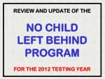 review and update of the no child left behind program for the 2012 testing year