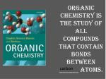 organic chemistry is the study of all compounds that contain bonds between atoms