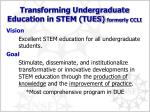 transforming undergraduate education in stem tues formerly ccli