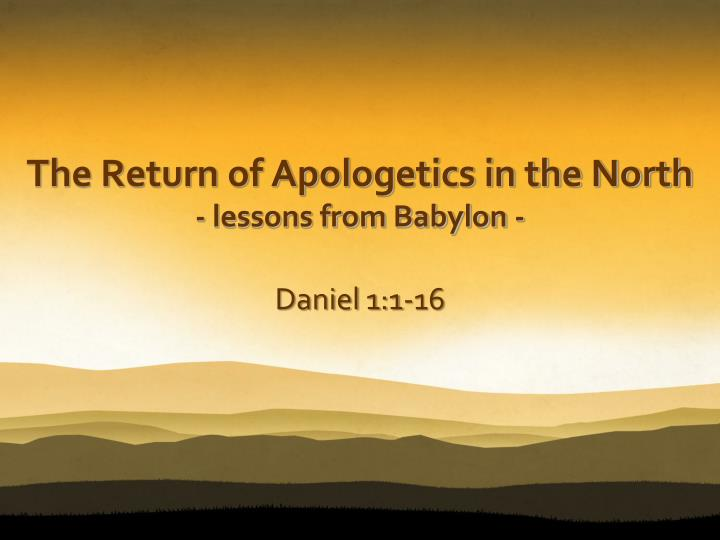 the return of apologetics in the north lessons from babylon n.