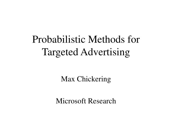 probabilistic methods for targeted advertising n.