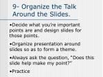 9 organize the talk around the slides